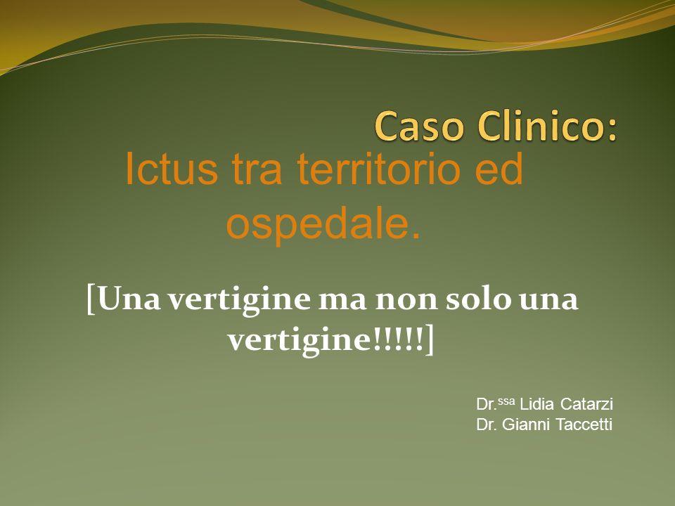 Una vertigine ma non solo una vertigine!!!!! Dr.ssa Lidia Catarzi Dr. Gianni Taccetti