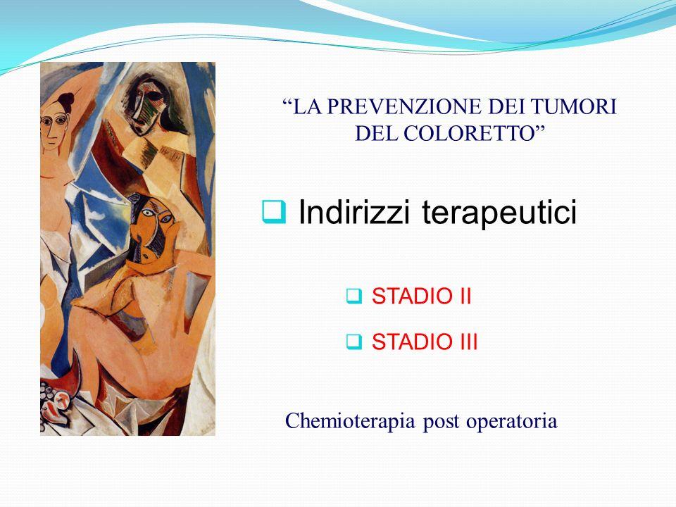 Indirizzi terapeutici LA PREVENZIONE DEI TUMORI DEL COLORETTO STADIO II STADIO III Chemioterapia post operatoria