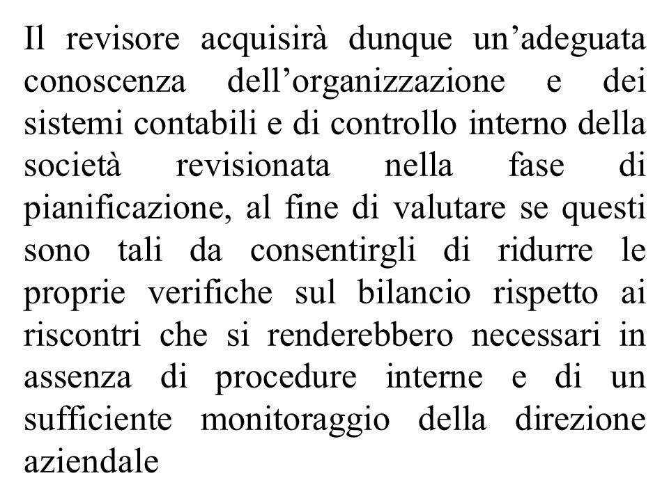 Il revisore acquisirà dunque unadeguata conoscenza dellorganizzazione e dei sistemi contabili e di controllo interno della società revisionata nella f