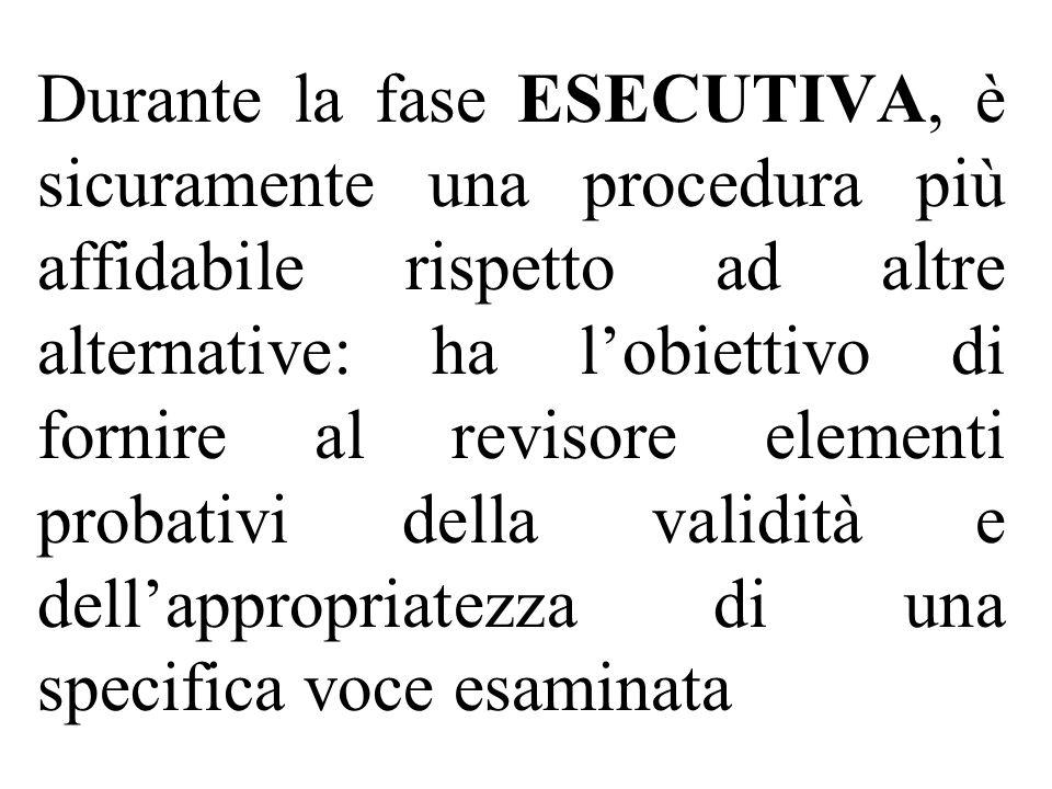 Durante la fase ESECUTIVA, è sicuramente una procedura più affidabile rispetto ad altre alternative: ha lobiettivo di fornire al revisore elementi pro