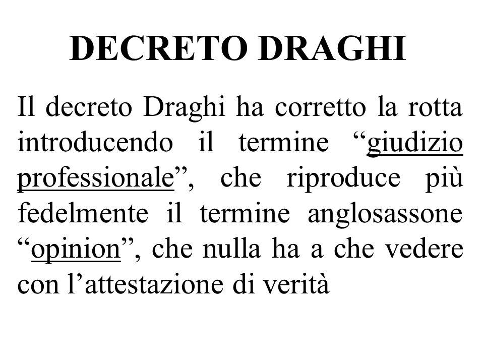 DECRETO DRAGHI Il decreto Draghi ha corretto la rotta introducendo il termine giudizio professionale, che riproduce più fedelmente il termine anglosas