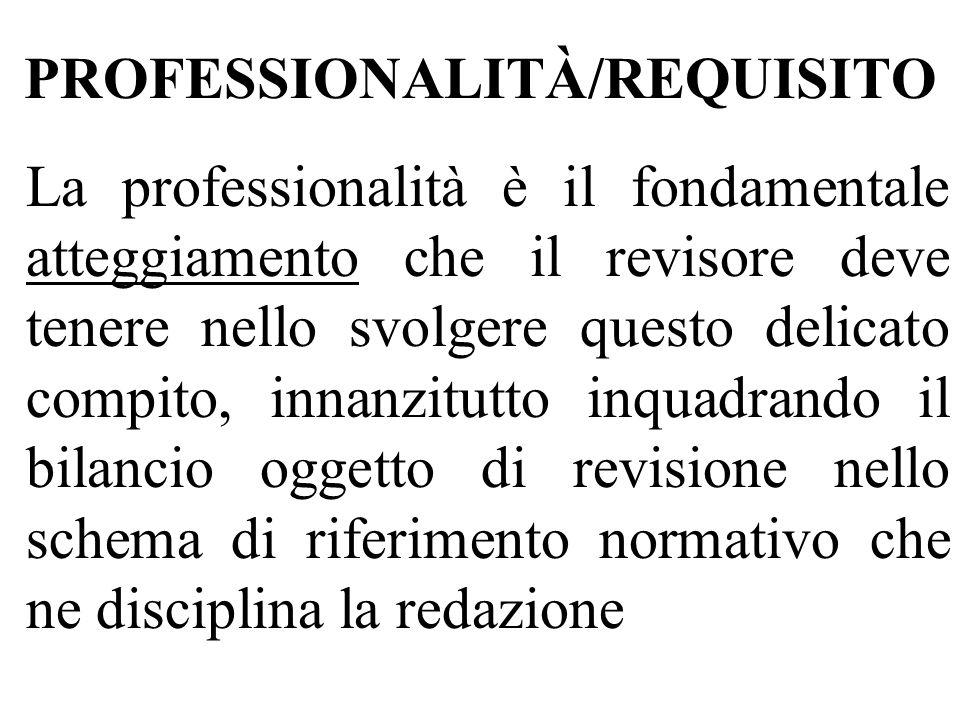 PROFESSIONALITÀ/REQUISITO La professionalità è il fondamentale atteggiamento che il revisore deve tenere nello svolgere questo delicato compito, innan