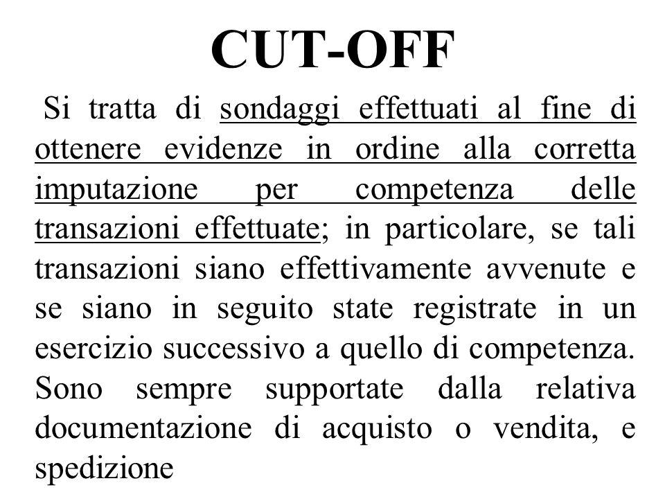 CUT-OFF Si tratta di sondaggi effettuati al fine di ottenere evidenze in ordine alla corretta imputazione per competenza delle transazioni effettuate;
