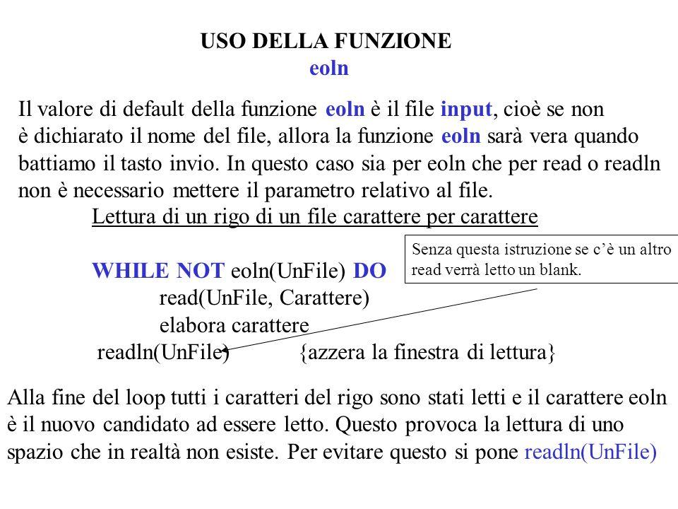 USO DELLA FUNZIONE eoln Il valore di default della funzione eoln è il file input, cioè se non è dichiarato il nome del file, allora la funzione eoln s