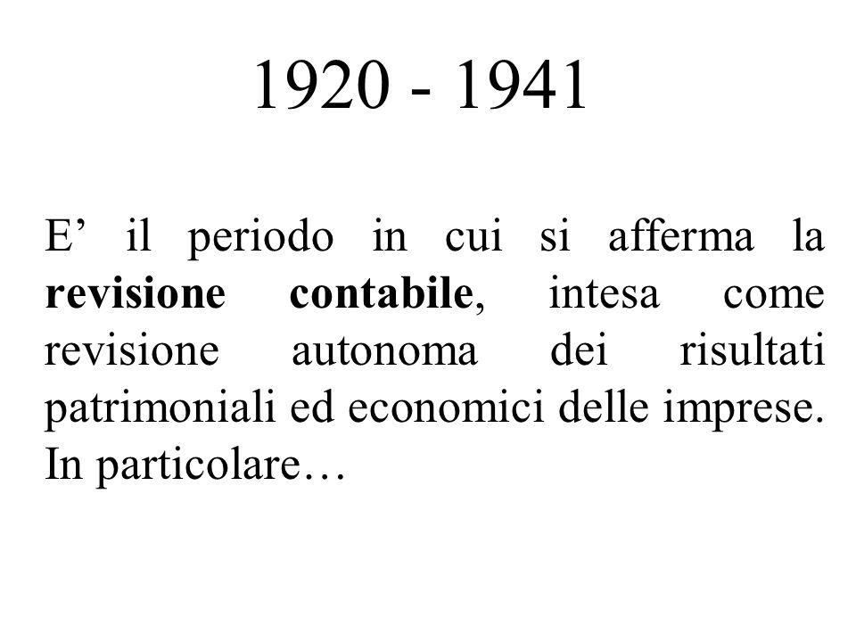 1920 - 1941 E il periodo in cui si afferma la revisione contabile, intesa come revisione autonoma dei risultati patrimoniali ed economici delle imprese.