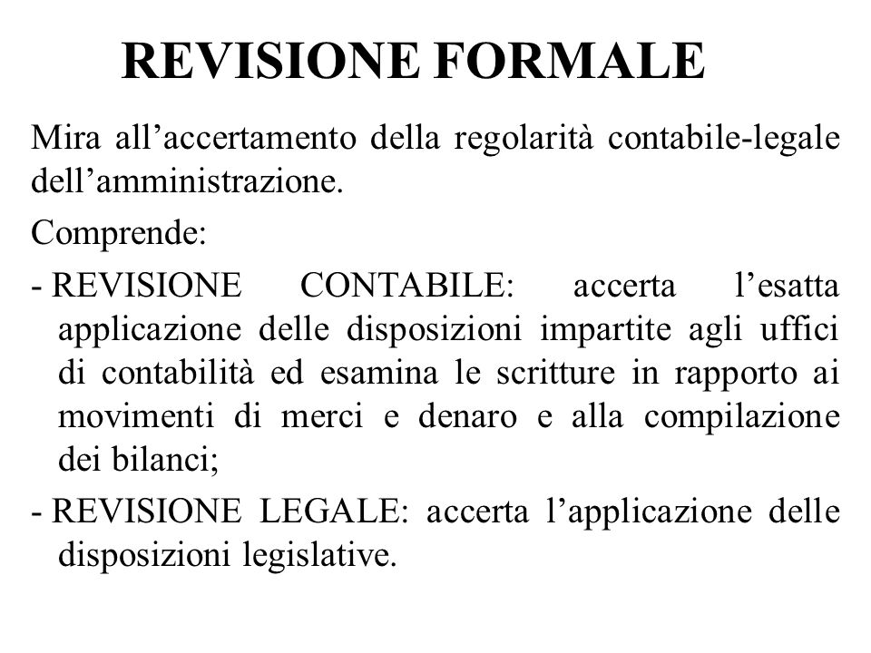 REVISIONE FORMALE Mira allaccertamento della regolarità contabile-legale dellamministrazione.