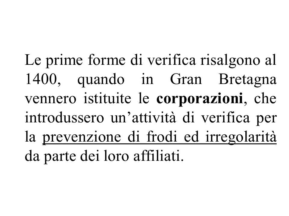 Le prime forme di verifica risalgono al 1400, quando in Gran Bretagna vennero istituite le corporazioni, che introdussero unattività di verifica per la prevenzione di frodi ed irregolarità da parte dei loro affiliati.