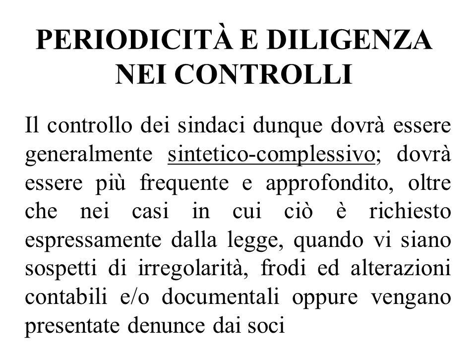 PERIODICITÀ E DILIGENZA NEI CONTROLLI Il controllo dei sindaci dunque dovrà essere generalmente sintetico-complessivo; dovrà essere più frequente e ap