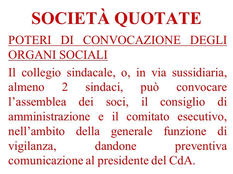 SOCIETÀ QUOTATE POTERI DI CONVOCAZIONE DEGLI ORGANI SOCIALI Il collegio sindacale, o, in via sussidiaria, almeno 2 sindaci, può convocare lassemblea d