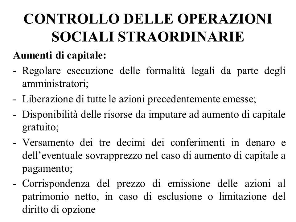 CONTROLLO DELLE OPERAZIONI SOCIALI STRAORDINARIE Aumenti di capitale: -Regolare esecuzione delle formalità legali da parte degli amministratori; -Libe