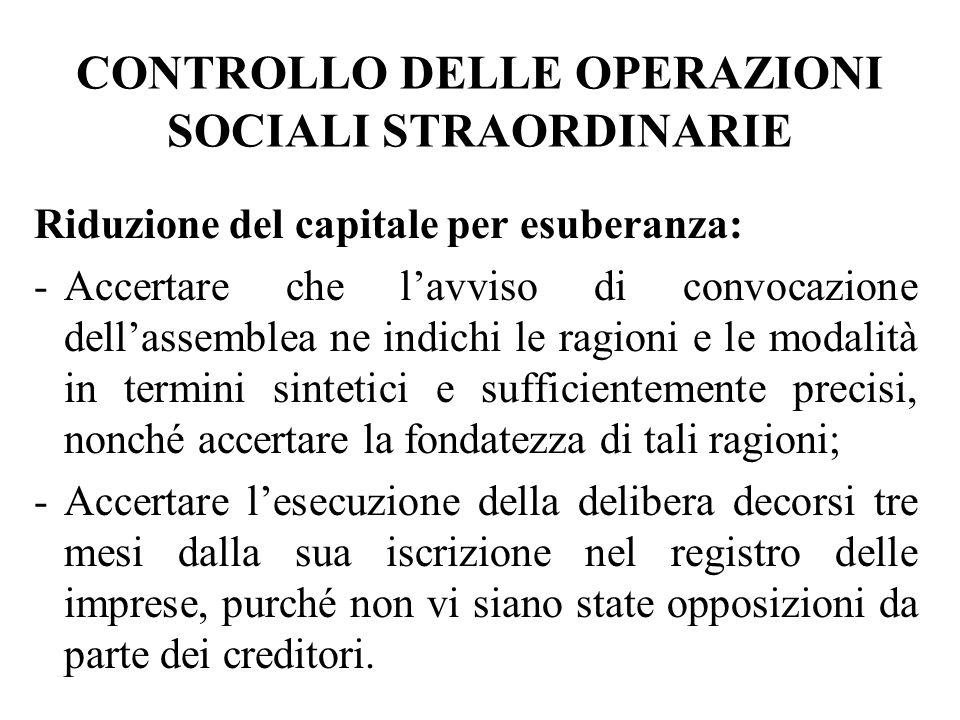 CONTROLLO DELLE OPERAZIONI SOCIALI STRAORDINARIE Riduzione del capitale per esuberanza: -Accertare che lavviso di convocazione dellassemblea ne indich