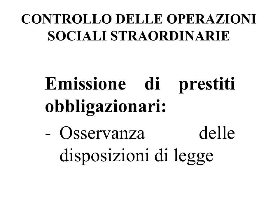 CONTROLLO DELLE OPERAZIONI SOCIALI STRAORDINARIE Emissione di prestiti obbligazionari: -Osservanza delle disposizioni di legge