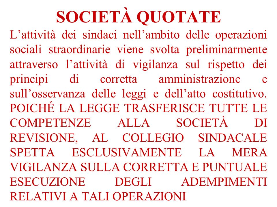 SOCIETÀ QUOTATE Lattività dei sindaci nellambito delle operazioni sociali straordinarie viene svolta preliminarmente attraverso lattività di vigilanza