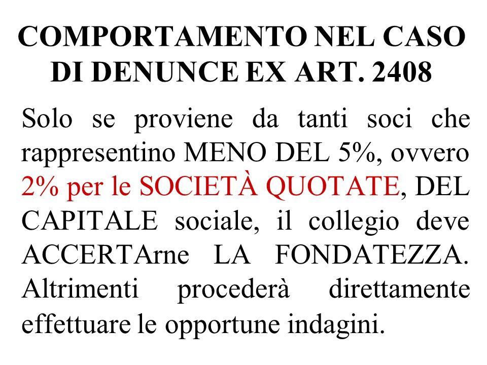 COMPORTAMENTO NEL CASO DI DENUNCE EX ART. 2408 Solo se proviene da tanti soci che rappresentino MENO DEL 5%, ovvero 2% per le SOCIETÀ QUOTATE, DEL CAP