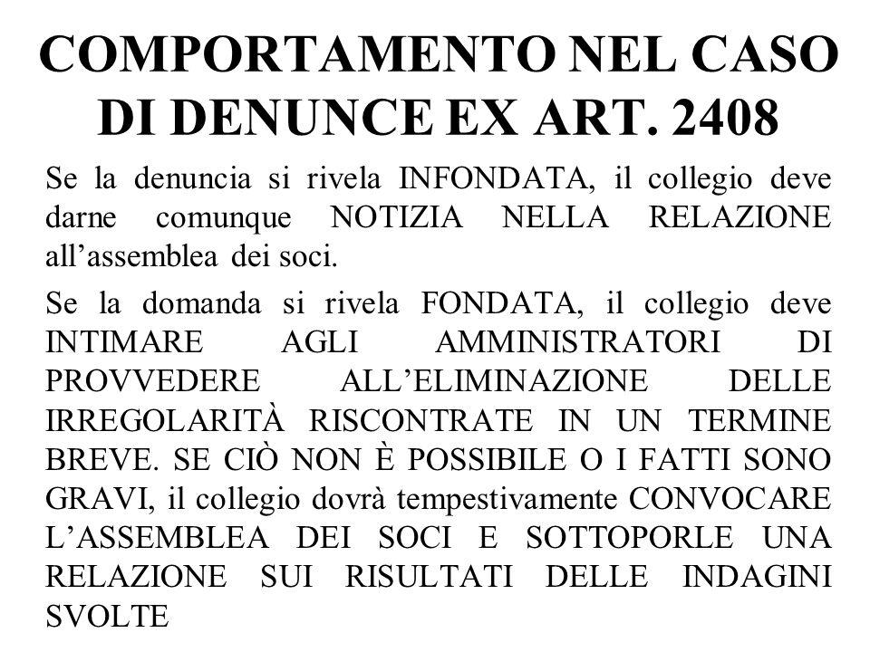 COMPORTAMENTO NEL CASO DI DENUNCE EX ART. 2408 Se la denuncia si rivela INFONDATA, il collegio deve darne comunque NOTIZIA NELLA RELAZIONE allassemble