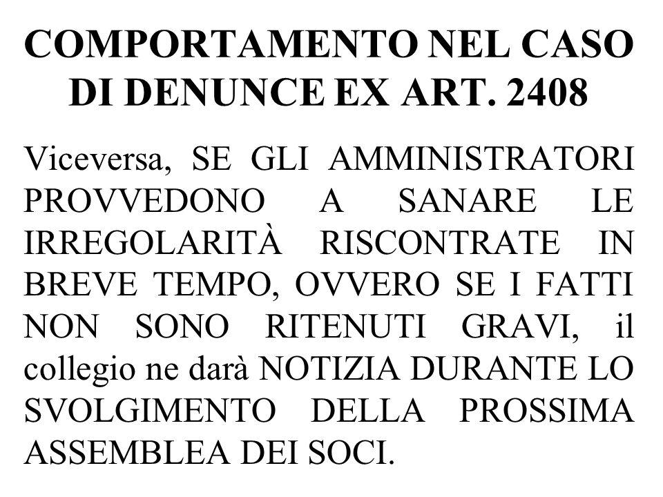 COMPORTAMENTO NEL CASO DI DENUNCE EX ART. 2408 Viceversa, SE GLI AMMINISTRATORI PROVVEDONO A SANARE LE IRREGOLARITÀ RISCONTRATE IN BREVE TEMPO, OVVERO