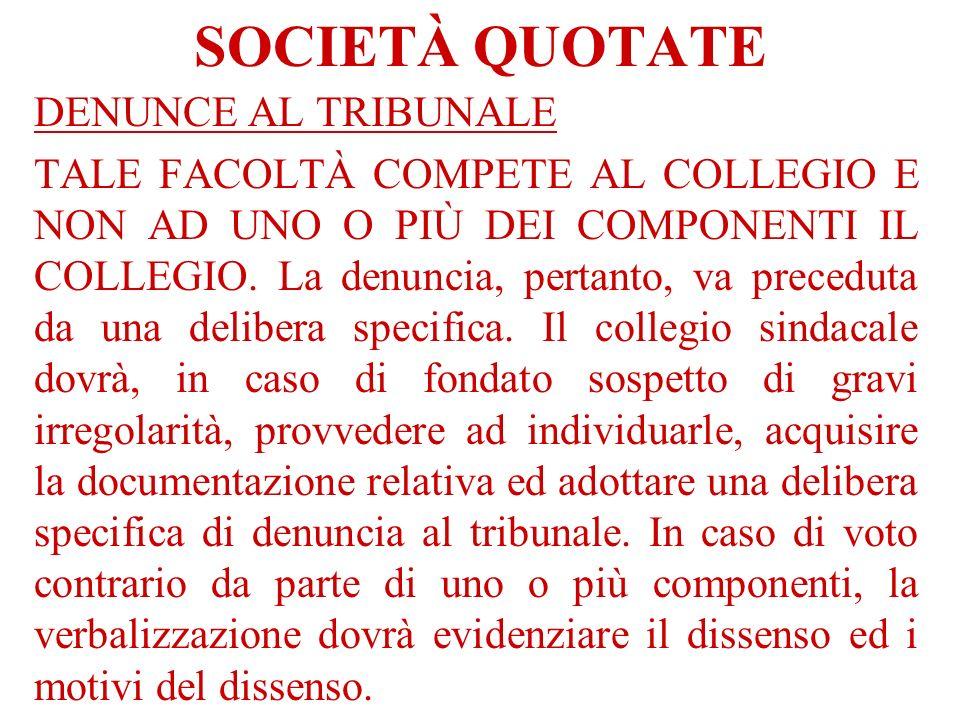 SOCIETÀ QUOTATE DENUNCE AL TRIBUNALE TALE FACOLTÀ COMPETE AL COLLEGIO E NON AD UNO O PIÙ DEI COMPONENTI IL COLLEGIO. La denuncia, pertanto, va precedu