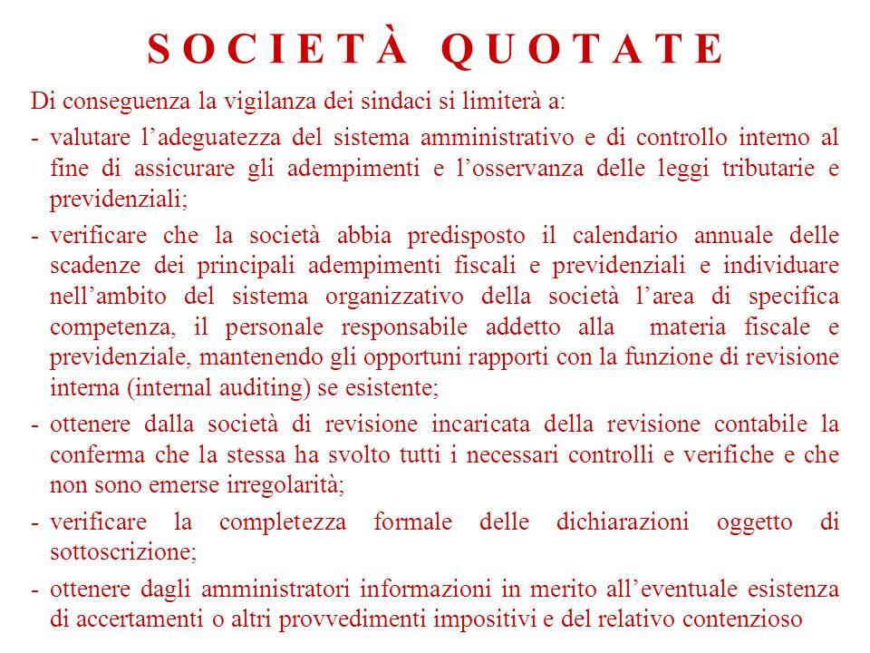 S O C I E T À Q U O T A T E Di conseguenza la vigilanza dei sindaci si limiterà a: -valutare ladeguatezza del sistema amministrativo e di controllo in