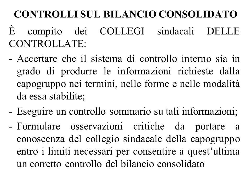 CONTROLLI SUL BILANCIO CONSOLIDATO È compito dei COLLEGI sindacali DELLE CONTROLLATE: -Accertare che il sistema di controllo interno sia in grado di p