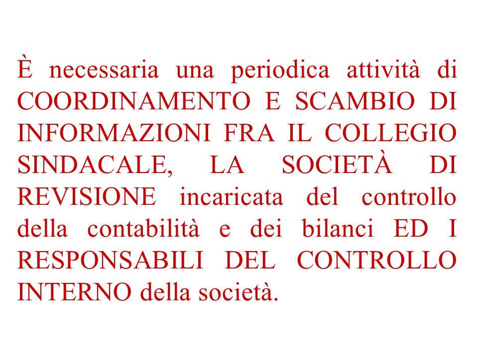 È necessaria una periodica attività di COORDINAMENTO E SCAMBIO DI INFORMAZIONI FRA IL COLLEGIO SINDACALE, LA SOCIETÀ DI REVISIONE incaricata del contr