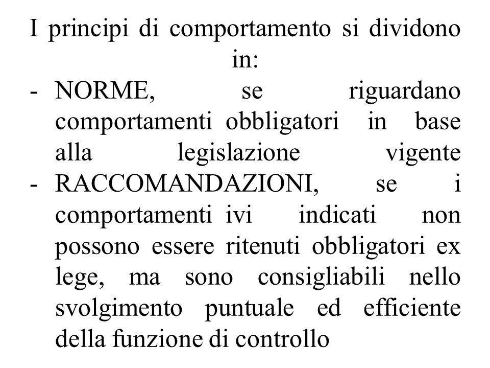 I principi di comportamento si dividono in: -NORME, se riguardano comportamenti obbligatori in base alla legislazione vigente -RACCOMANDAZIONI, se i c