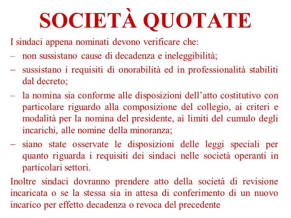 SOCIETÀ QUOTATE I sindaci appena nominati devono verificare che: –non sussistano cause di decadenza e ineleggibilità; sussistano i requisiti di onorab