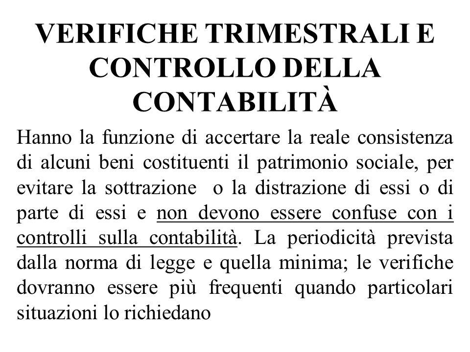 VERIFICHE TRIMESTRALI E CONTROLLO DELLA CONTABILITÀ Hanno la funzione di accertare la reale consistenza di alcuni beni costituenti il patrimonio socia