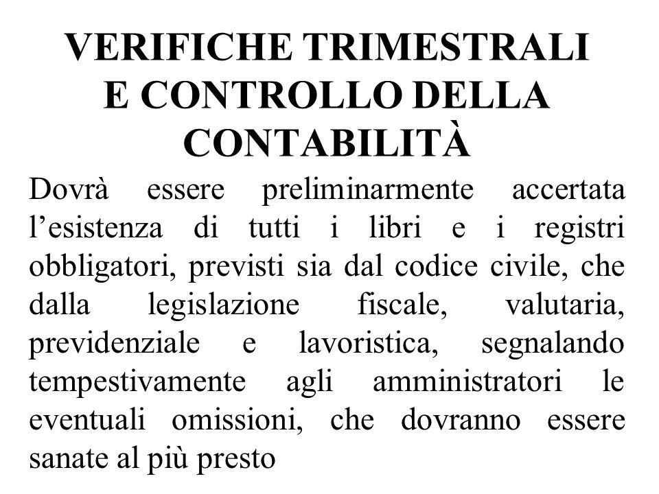 VERIFICHE TRIMESTRALI E CONTROLLO DELLA CONTABILITÀ Dovrà essere preliminarmente accertata lesistenza di tutti i libri e i registri obbligatori, previ