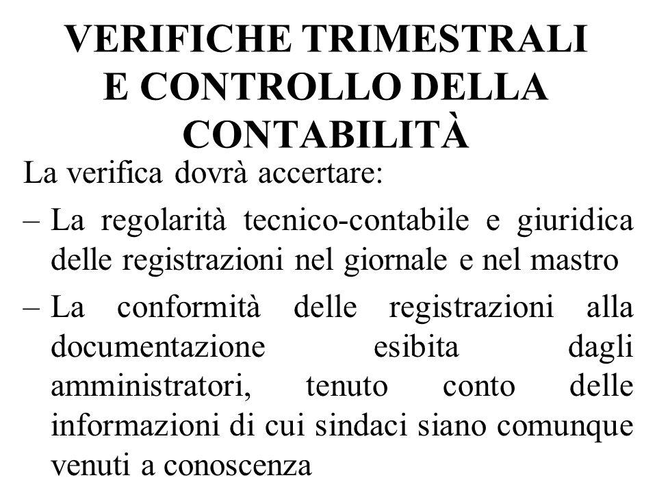 VERIFICHE TRIMESTRALI E CONTROLLO DELLA CONTABILITÀ La verifica dovrà accertare: –La regolarità tecnico-contabile e giuridica delle registrazioni nel