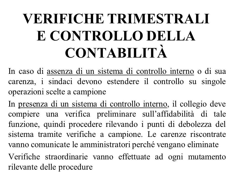 VERIFICHE TRIMESTRALI E CONTROLLO DELLA CONTABILITÀ In caso di assenza di un sistema di controllo interno o di sua carenza, i sindaci devono estendere