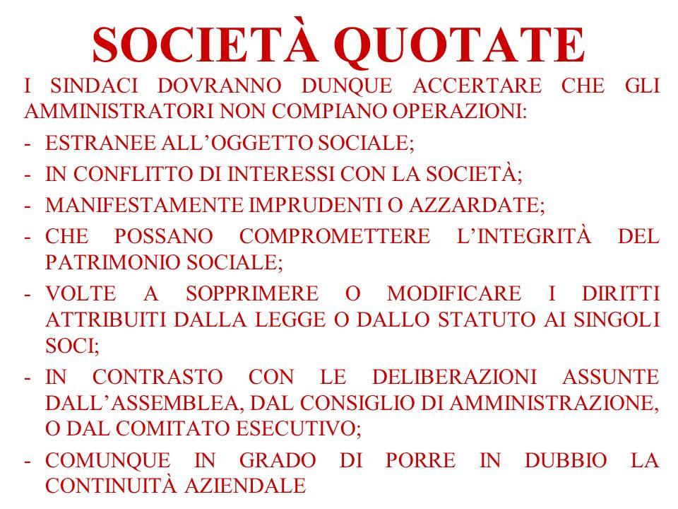 SOCIETÀ QUOTATE I SINDACI DOVRANNO DUNQUE ACCERTARE CHE GLI AMMINISTRATORI NON COMPIANO OPERAZIONI: -ESTRANEE ALLOGGETTO SOCIALE; -IN CONFLITTO DI INT