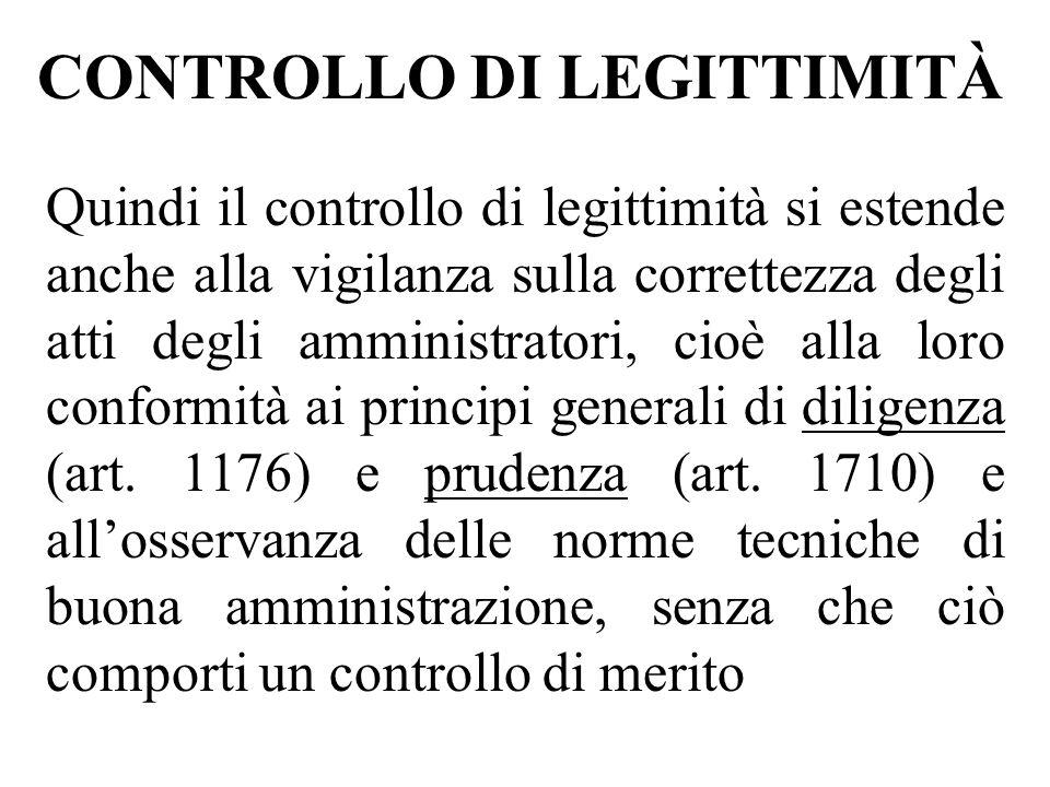 CONTROLLO DI LEGITTIMITÀ Quindi il controllo di legittimità si estende anche alla vigilanza sulla correttezza degli atti degli amministratori, cioè al