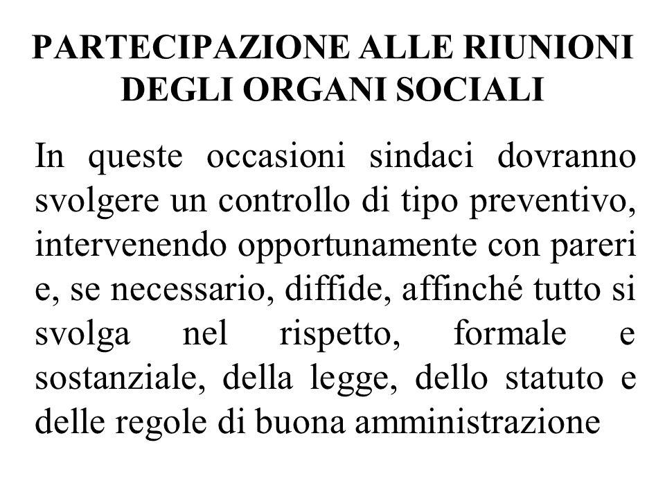 PARTECIPAZIONE ALLE RIUNIONI DEGLI ORGANI SOCIALI In queste occasioni sindaci dovranno svolgere un controllo di tipo preventivo, intervenendo opportun