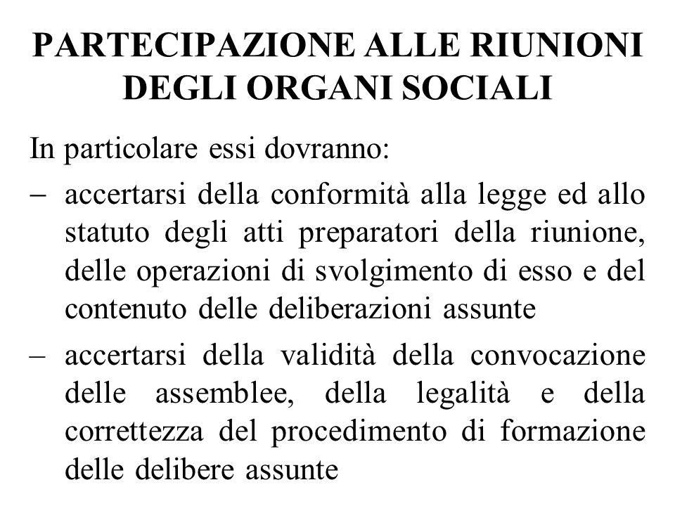 PARTECIPAZIONE ALLE RIUNIONI DEGLI ORGANI SOCIALI In particolare essi dovranno: accertarsi della conformità alla legge ed allo statuto degli atti prep