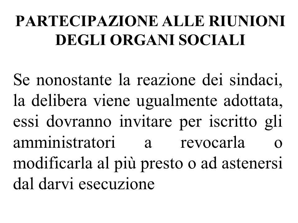 PARTECIPAZIONE ALLE RIUNIONI DEGLI ORGANI SOCIALI Se nonostante la reazione dei sindaci, la delibera viene ugualmente adottata, essi dovranno invitare