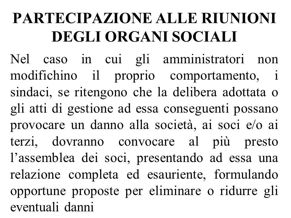 PARTECIPAZIONE ALLE RIUNIONI DEGLI ORGANI SOCIALI Nel caso in cui gli amministratori non modifichino il proprio comportamento, i sindaci, se ritengono