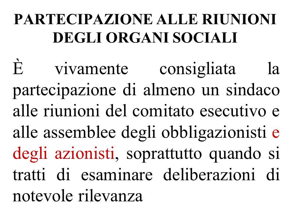 PARTECIPAZIONE ALLE RIUNIONI DEGLI ORGANI SOCIALI È vivamente consigliata la partecipazione di almeno un sindaco alle riunioni del comitato esecutivo