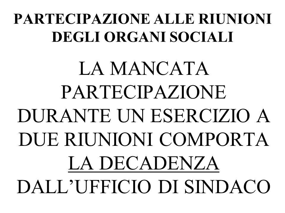 PARTECIPAZIONE ALLE RIUNIONI DEGLI ORGANI SOCIALI LA MANCATA PARTECIPAZIONE DURANTE UN ESERCIZIO A DUE RIUNIONI COMPORTA LA DECADENZA DALLUFFICIO DI S