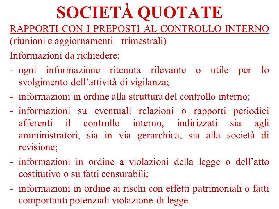 SOCIETÀ QUOTATE RAPPORTI CON I PREPOSTI AL CONTROLLO INTERNO (riunioni e aggiornamentitrimestrali) Informazioni da richiedere: -ogni informazione rite