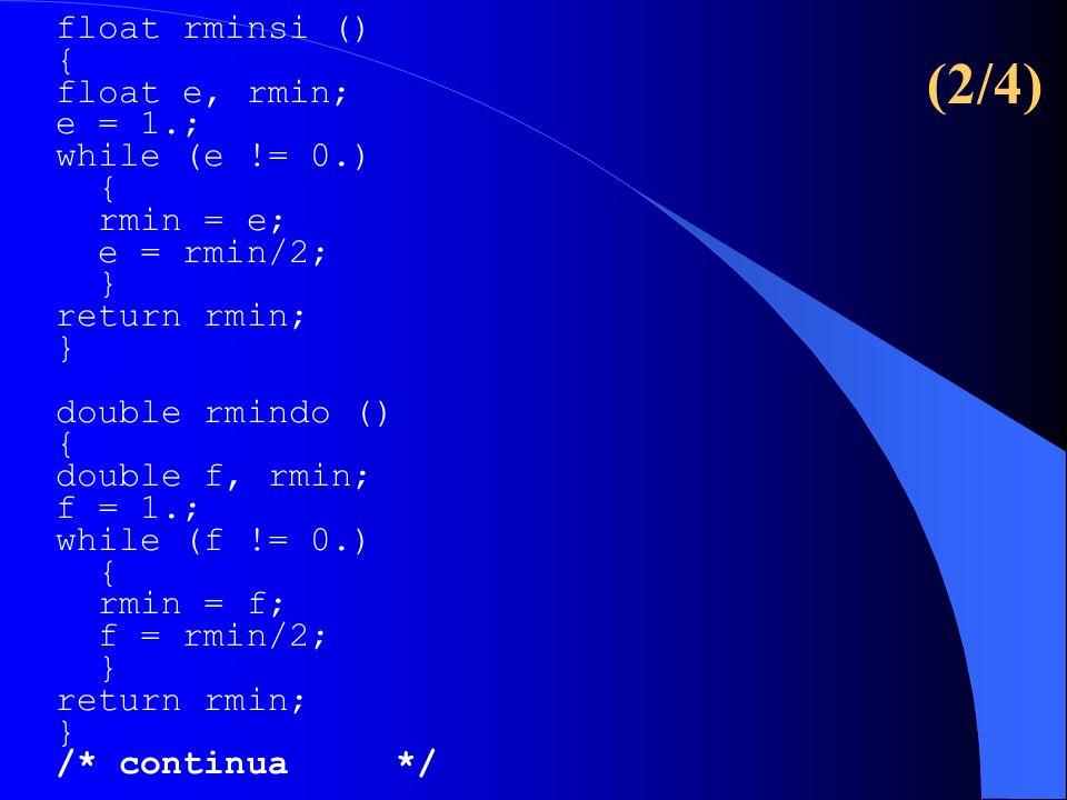float rminsi () { float e, rmin; e = 1.; while (e != 0.) { rmin = e; e = rmin/2; } return rmin; } double rmindo () { double f, rmin; f = 1.; while (f
