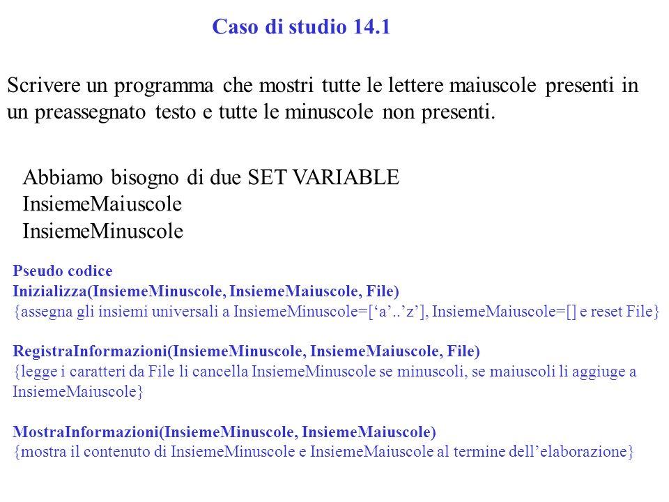 Caso di studio 14.1 Scrivere un programma che mostri tutte le lettere maiuscole presenti in un preassegnato testo e tutte le minuscole non presenti. A