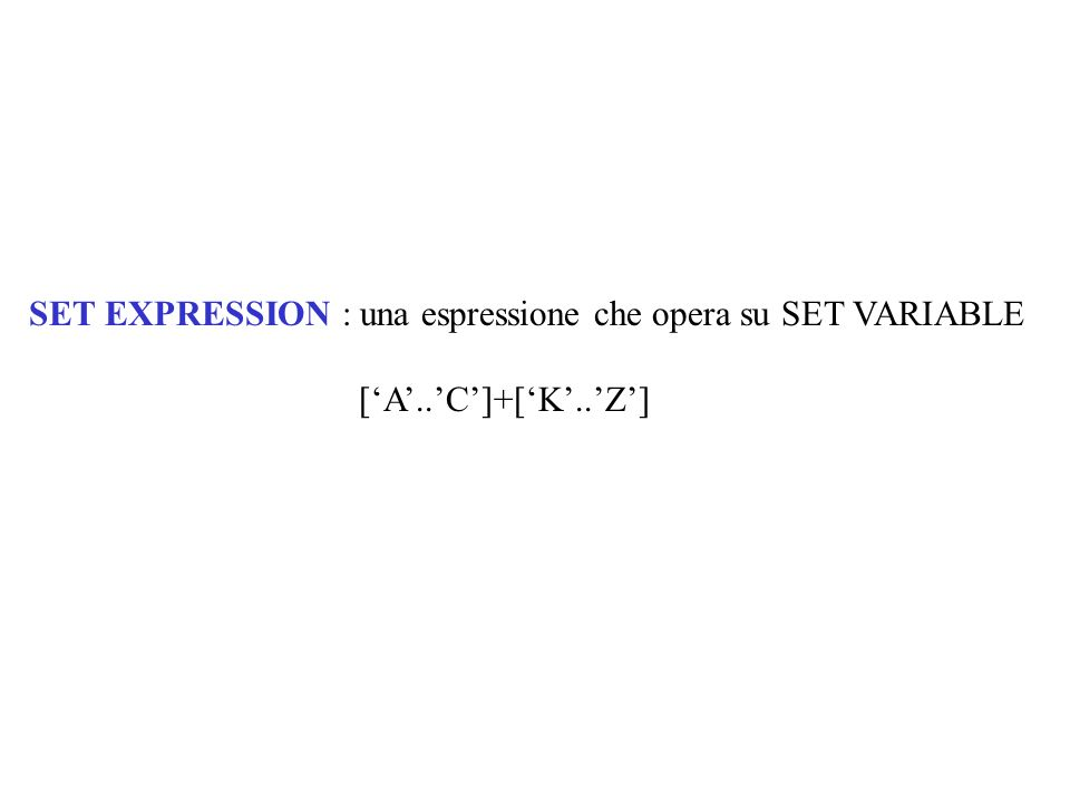 SET EXPRESSION : una espressione che opera su SET VARIABLE [A..C]+[K..Z]