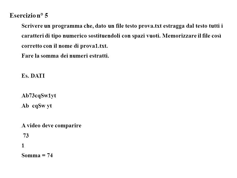 Esercizio n° 5 Scrivere un programma che, dato un file testo prova.txt estragga dal testo tutti i caratteri di tipo numerico sostituendoli con spazi vuoti.