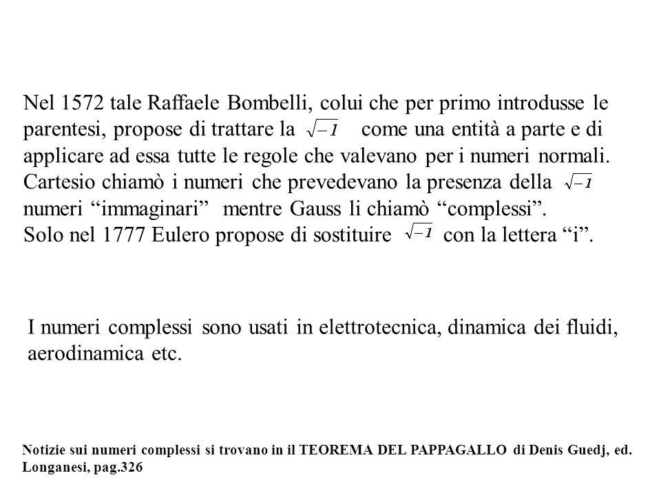 Nel 1572 tale Raffaele Bombelli, colui che per primo introdusse le parentesi, propose di trattare la come una entità a parte e di applicare ad essa tu
