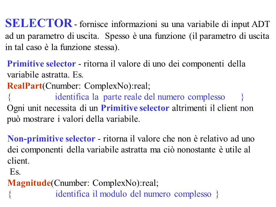 SELECTOR - fornisce informazioni su una variabile di input ADT ad un parametro di uscita.