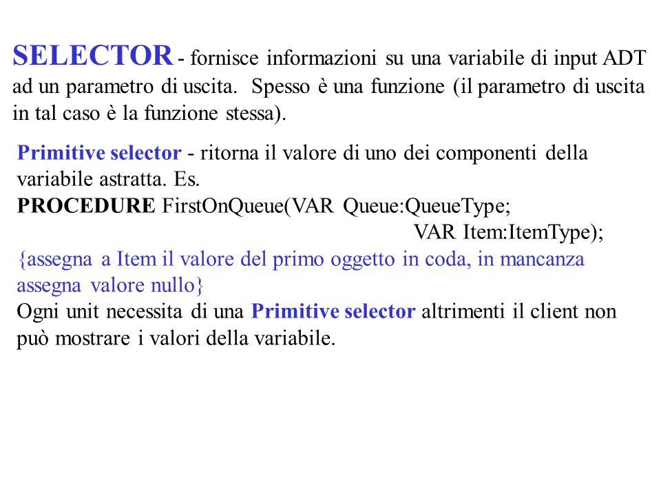 SELECTOR - fornisce informazioni su una variabile di input ADT ad un parametro di uscita. Spesso è una funzione (il parametro di uscita in tal caso è