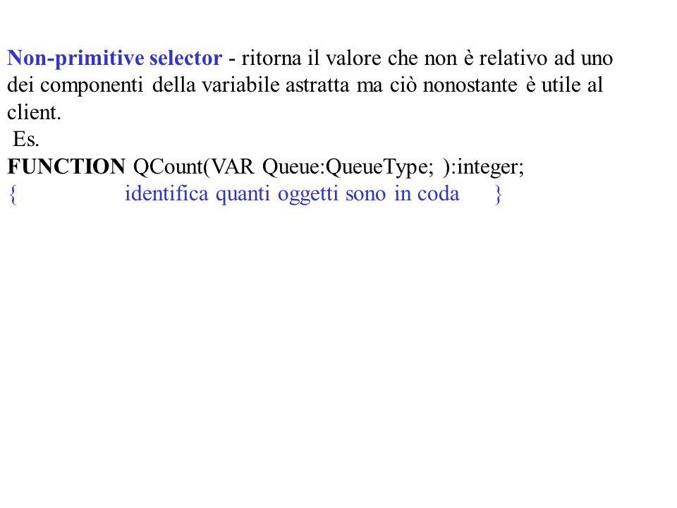 Non-primitive selector - ritorna il valore che non è relativo ad uno dei componenti della variabile astratta ma ciò nonostante è utile al client. Es.