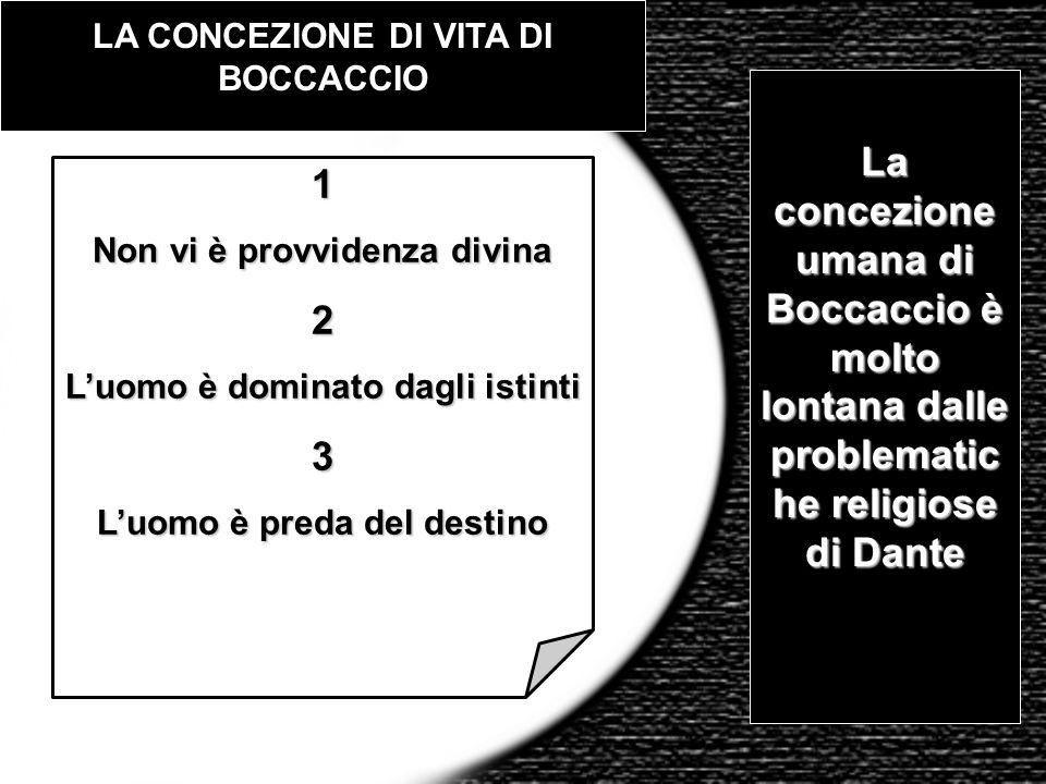 LA CONCEZIONE DI VITA DI BOCCACCIO La concezione umana di Boccaccio è molto lontana dalle problematic he religiose di Dante 1 Non vi è provvidenza div