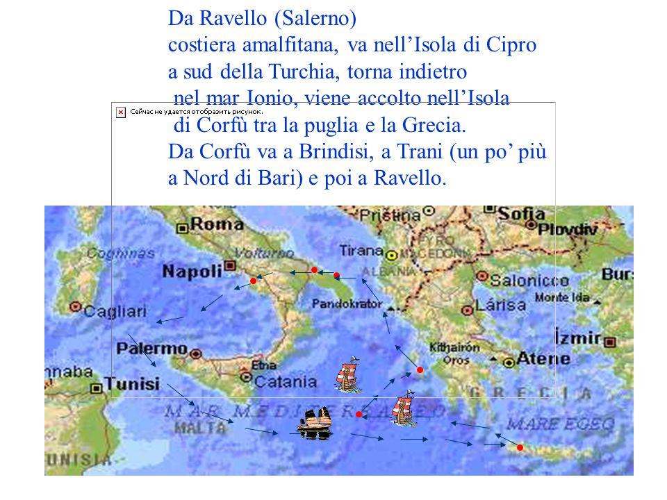 Da Ravello (Salerno) costiera amalfitana, va nellIsola di Cipro a sud della Turchia, torna indietro nel mar Ionio, viene accolto nellIsola di Corfù tr