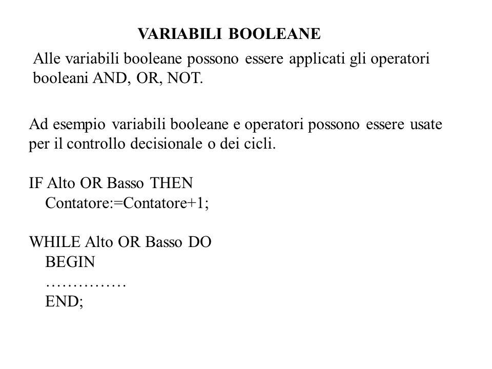 Alle variabili booleane possono essere applicati gli operatori booleani AND, OR, NOT. Ad esempio variabili booleane e operatori possono essere usate p